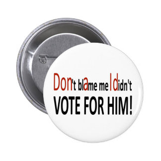 Don't blame me I didn't vote for him! Pinback Button