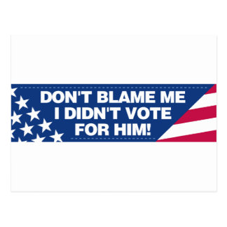 Don't blame me I didn't vote for him! Post Cards
