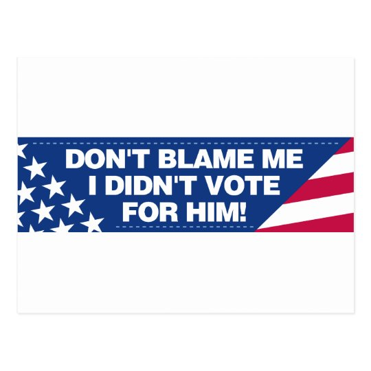 Don't blame me I didn't vote for him! Postcard