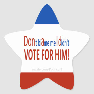 Don't blame me I didn't vote for him! Star Sticker