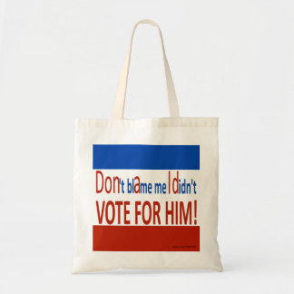 Don't blame me I didn't vote for him! Tote Bag