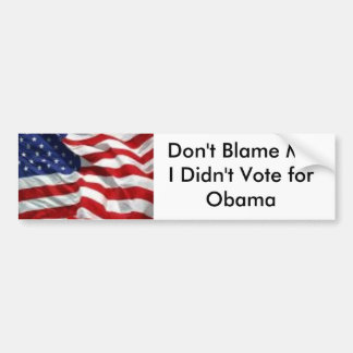 Don't Blame Me I Didn't Vote for Obama Bumper Sticker