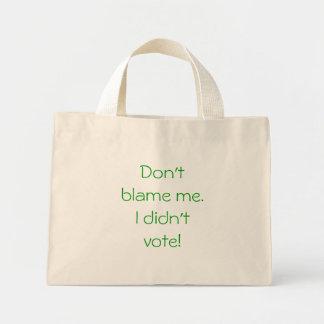 Don't blame me. I didn't vote! Mini Tote Bag