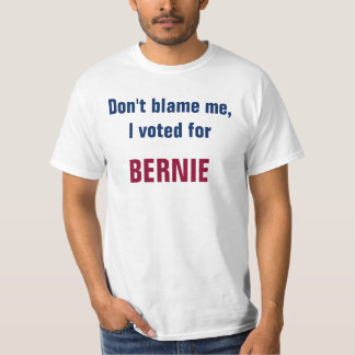 Don't blame me I voted bernie T-Shirt