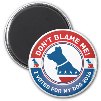 Don't Blame Me, I Voted Dog! Funny Round Magnet
