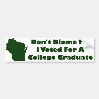 Don't Blame Me, I Voted For A College Graduate Car Bumper Sticker