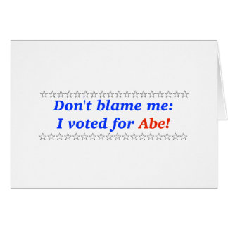 Don't blame me: I voted for Abe Card
