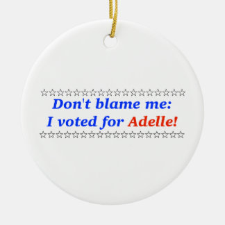 Don't blame me: I voted for Adelle Ceramic Ornament