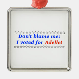 Don't blame me: I voted for Adelle Metal Ornament