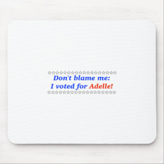 Don't blame me: I voted for Adelle Mouse Pad