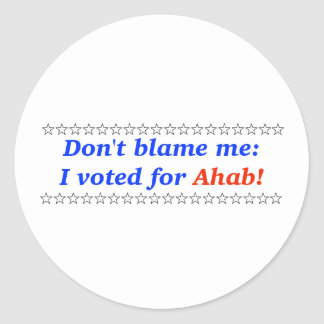 Don't blame me: I voted for Ahab Classic Round Sticker