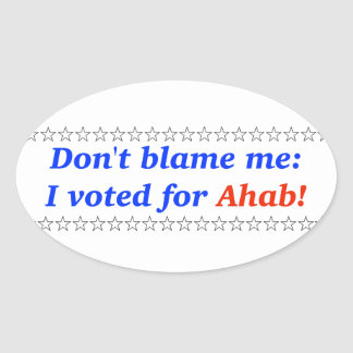 Don't blame me: I voted for Ahab Oval Sticker