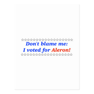 Don't blame me: I voted for Aleron Post Cards