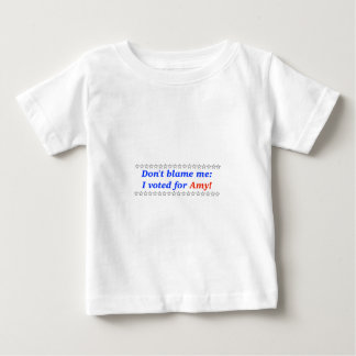 Don't blame me: I voted for Amy Baby T-Shirt