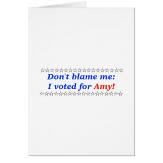 Don't blame me: I voted for Amy Greeting Cards