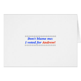 Don't blame me: I voted for Andrew Greeting Cards