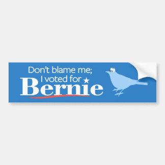 Don't Blame Me; I Voted for Bernie Bumper Sticker