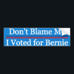 "Don&#39;t Blame Me I Voted for Bernie Bumper Sticker<br><div class=""desc"">Don&#39;t Blame Me I Voted for Bernie</div>"