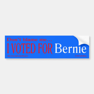 """don't blame me, I voted for Bernie"" bumpr sticker"