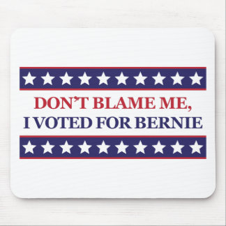 Don't blame me I voted for Bernie Mouse Pad