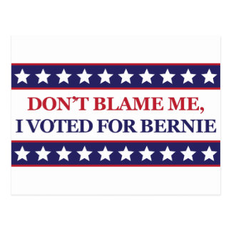 Don't blame me I voted for Bernie Postcard