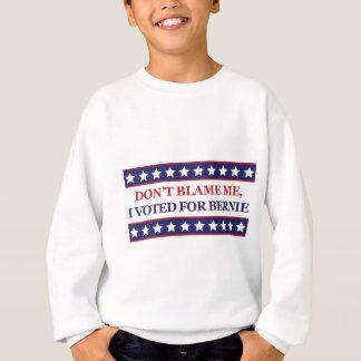 Don't blame me I voted for Bernie Sweatshirt