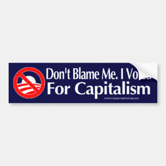 Dont blame me, I voted for Capitalism Bumper Sticker