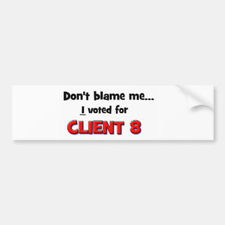Don't Blame Me...I voted for Client 8 Car Bumper Sticker