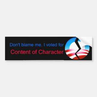 Don't blame me, I voted for Content of Character Car Bumper Sticker