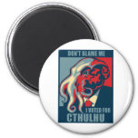 Don't Blame Me, I voted for Cthulhu 2 Inch Round Magnet