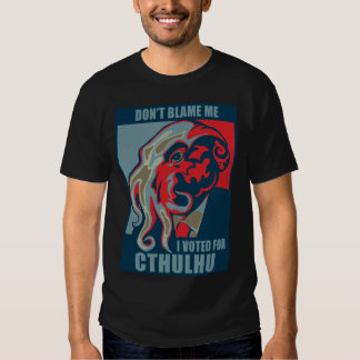 Don't Blame Me, I Voted for Cthulhu T Shirt