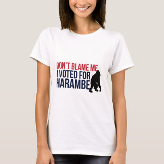 Don't blame me. I voted for Harambe T-Shirt