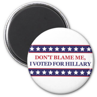Don't blame me I voted for Hillary 2 Inch Round Magnet