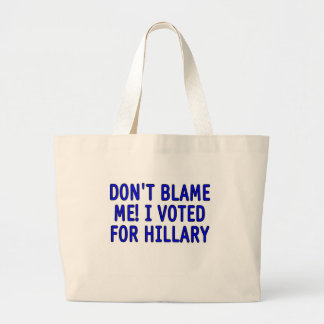Don't blame me! I voted for Hillary Tote Bags