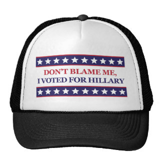 Don't blame me I voted for Hillary Clinton Trucker Hat
