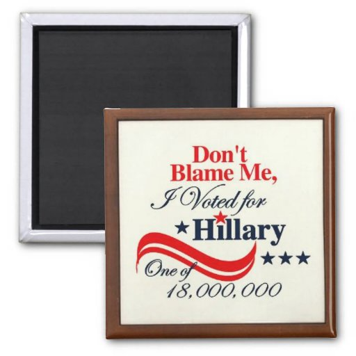 Don't Blame Me, I Voted for Hillary Magnet