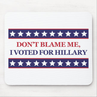 Don't blame me I voted for Hillary Mouse Pad