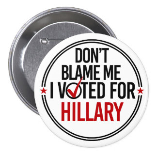 Don't blame me I voted for Hillary - Round -- Anti Button