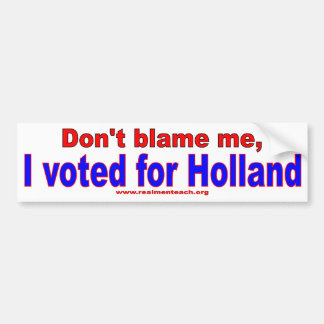 Don't Blame Me, I voted for Holland Car Bumper Sticker