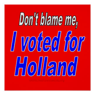 Don't Blame Me, I Voted for Holland Print