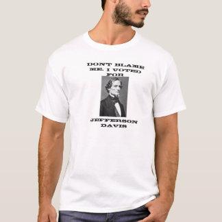 Don't Blame Me I Voted For Jefferson Davis T-Shirt