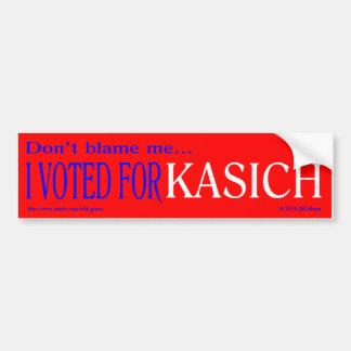 """""""don't blame me, I voted for Kasich"""" bumper stickr Bumper Sticker"""