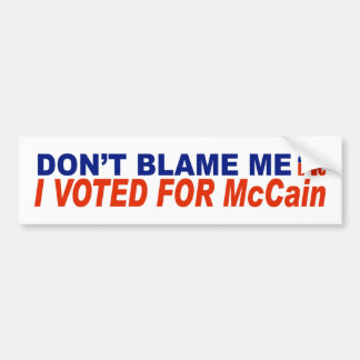 Don't Blame Me I Voted For McCain Bumper Stickers