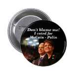 Don't blame me!, I voted for, McCain -... Pinback Buttons