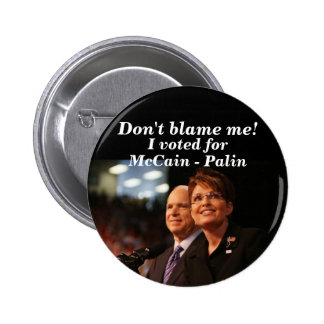 Don't blame me!, I voted for, McCain -... 2 Inch Round Button