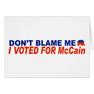Don't Blame Me I Voted For McCain Greeting Card