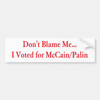 Don't Blame Me... I Voted for McCain/Palin Car Bumper Sticker