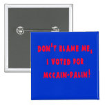 Don't Blame Me I Voted for McCain - Palin Button