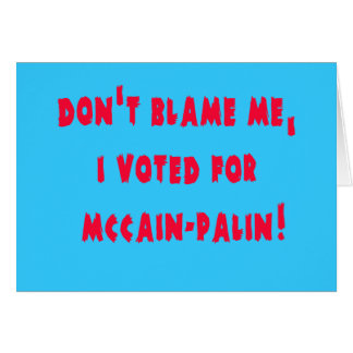 Don't Blame Me I Voted for McCain - Palin Cards