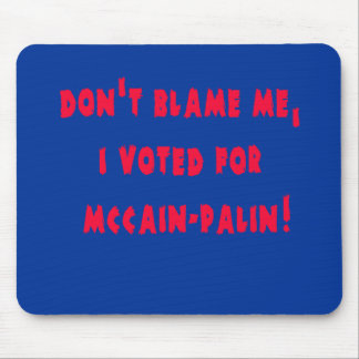 Don't Blame Me I Voted for McCain - Palin Mouse Pad